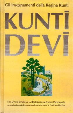 Kunti Devi. Gli insegnamenti della Regina Kunti, A. C. Bhaktivedanta Swami Prabhupada