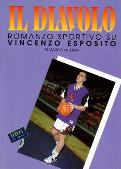 Il Diavolo. Romanzo sportivo su Vincenzo Esposito, Marco Valenza