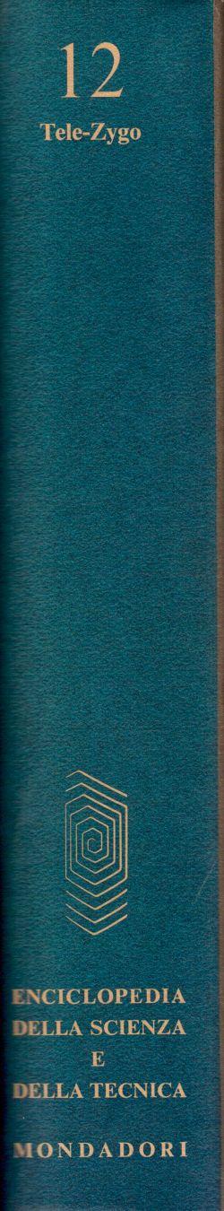 Enciclopedia della Scienza e della Tecnica. Vol. 12 Tele-Zygo, AA. VV.