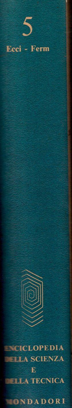 Enciclopedia della Scienza e della Tecnica. Vol. 5 Ecci-Ferm, AA. VV.