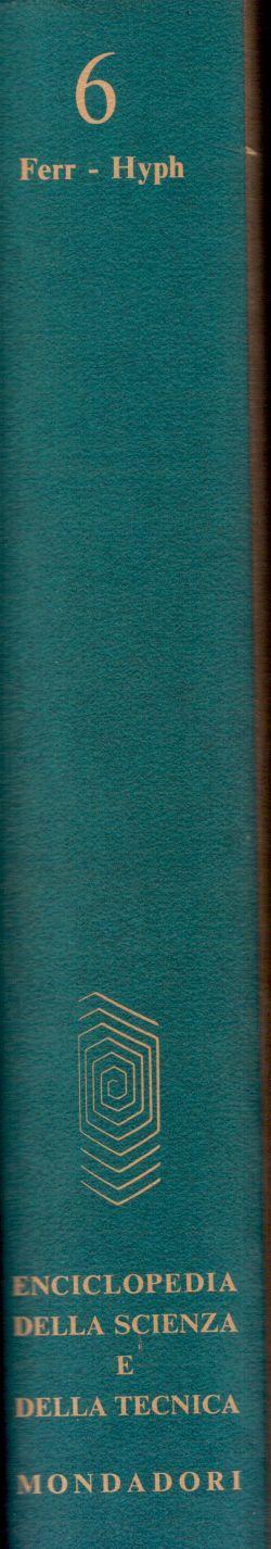 Enciclopedia della Scienza e della Tecnica. Vol. 6 Ferr-Hyph, AA. VV.