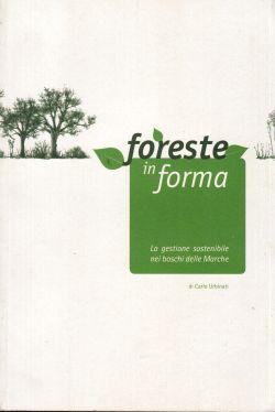 Foreste inForma. La gestione sostenibile nei boschi delle Marche, Carlo Urbinati