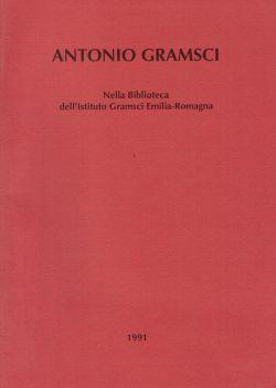 Antonio Gramsci nella Biblioteca dell'Istituto Gramsci Emilia-Romagna, AA. VV.