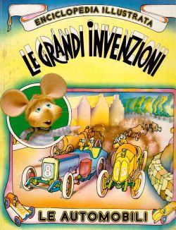 Enciclopedia illustrata. Le grandi invenzioni. Le automobili, AA. VV.