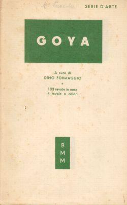 Goya. Con 103 tavole in nero e 4 tavole a colori, Dino Formaggio