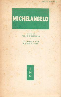 Michelangelo. Con 115 tavole in nero e 4 tavole a colori, Paolo D'Ancona