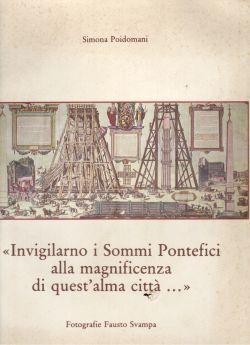 """""""Invigilarno i Sommi Pontefici alla magnificenza di quest'alma città..."""", Simona Poidomani"""