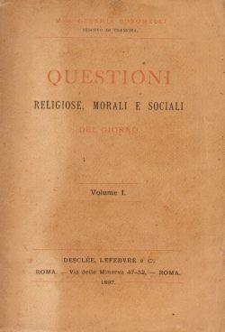 Questioni religiose, morali e sociali del giorno. Volume I, Mons. Geremia Bonomelli