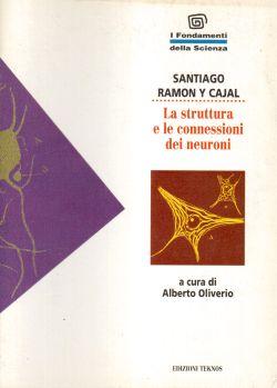La struttura e le connessioni dei neuroni, Santiago Ramon Y Cajal, Alberto Oliveirio