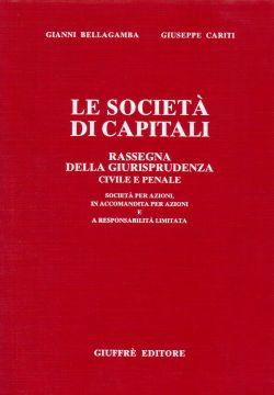 Le società di capitali. Rassegna della giurisprudenza civile e penale, Gianni Bellagamba, Giuseppe Cariti